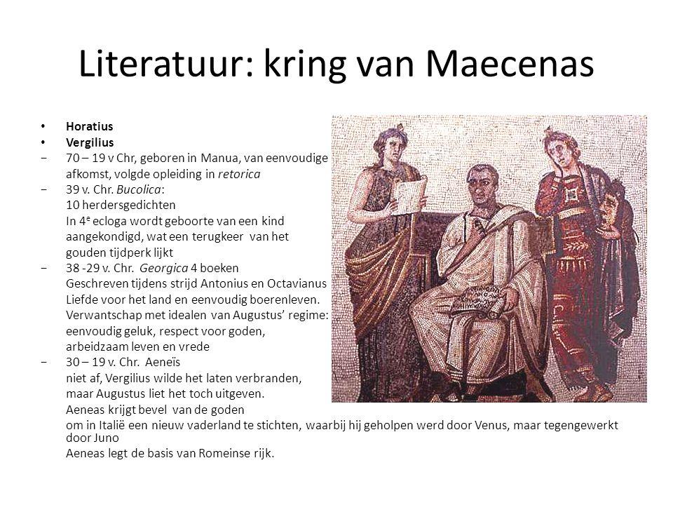 Literatuur: kring van Maecenas Horatius Vergilius −70 – 19 v Chr, geboren in Manua, van eenvoudige afkomst, volgde opleiding in retorica −39 v.