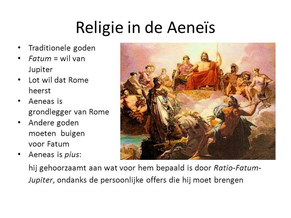 Religie in de Aeneïs Traditionele goden Fatum = wil van Jupiter Lot wil dat Rome heerst Aeneas is grondlegger van Rome Andere goden moeten buigen voor Fatum Aeneas is pius: hij gehoorzaamt aan wat voor hem bepaald is door Ratio-Fatum- Jupiter, ondanks de persoonlijke offers die hij moet brengen