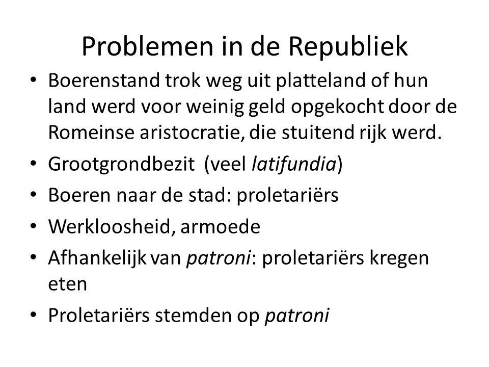 Problemen in de Republiek Boerenstand trok weg uit platteland of hun land werd voor weinig geld opgekocht door de Romeinse aristocratie, die stuitend rijk werd.