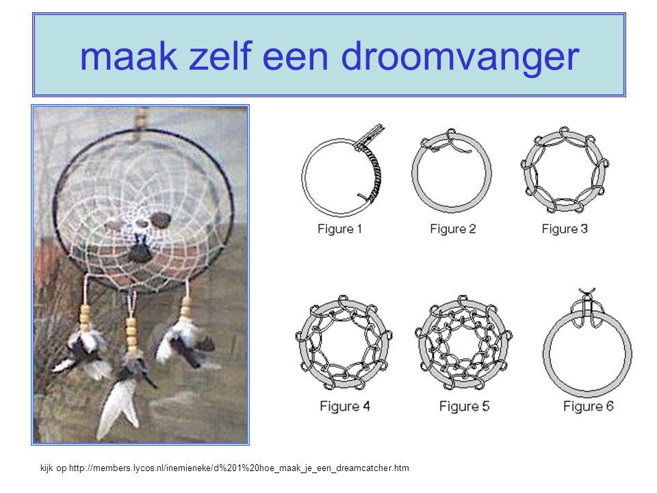 maak zelf een droomvanger kijk op http://members.lycos.nl/inemieneke/d%201%20hoe_maak_je_een_dreamcatcher.htm
