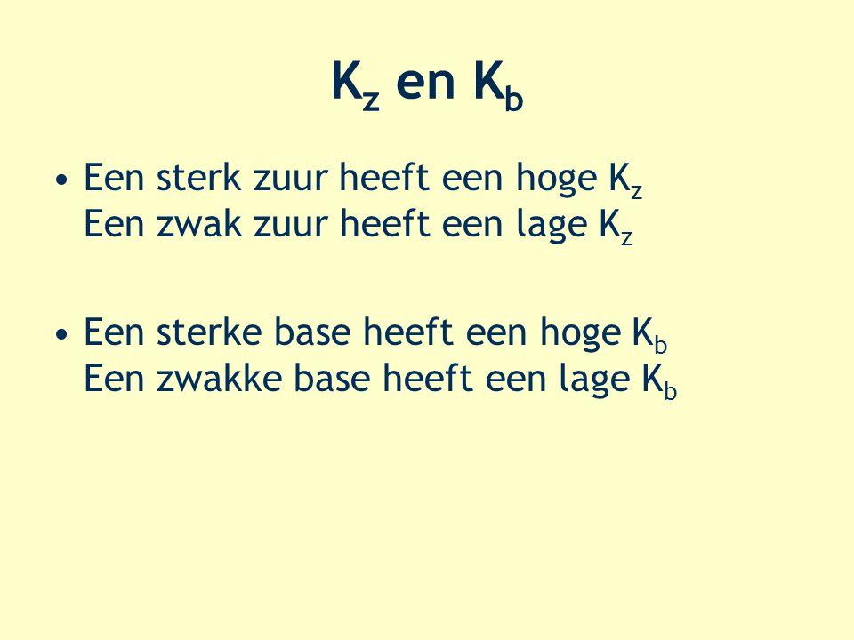 K z en K b Een sterk zuur heeft een hoge K z Een zwak zuur heeft een lage K z Een sterke base heeft een hoge K b Een zwakke base heeft een lage K b