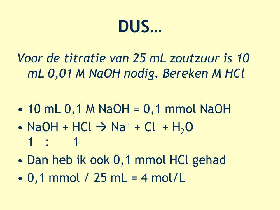 DUS… Voor de titratie van 25 mL zoutzuur is 10 mL 0,01 M NaOH nodig.