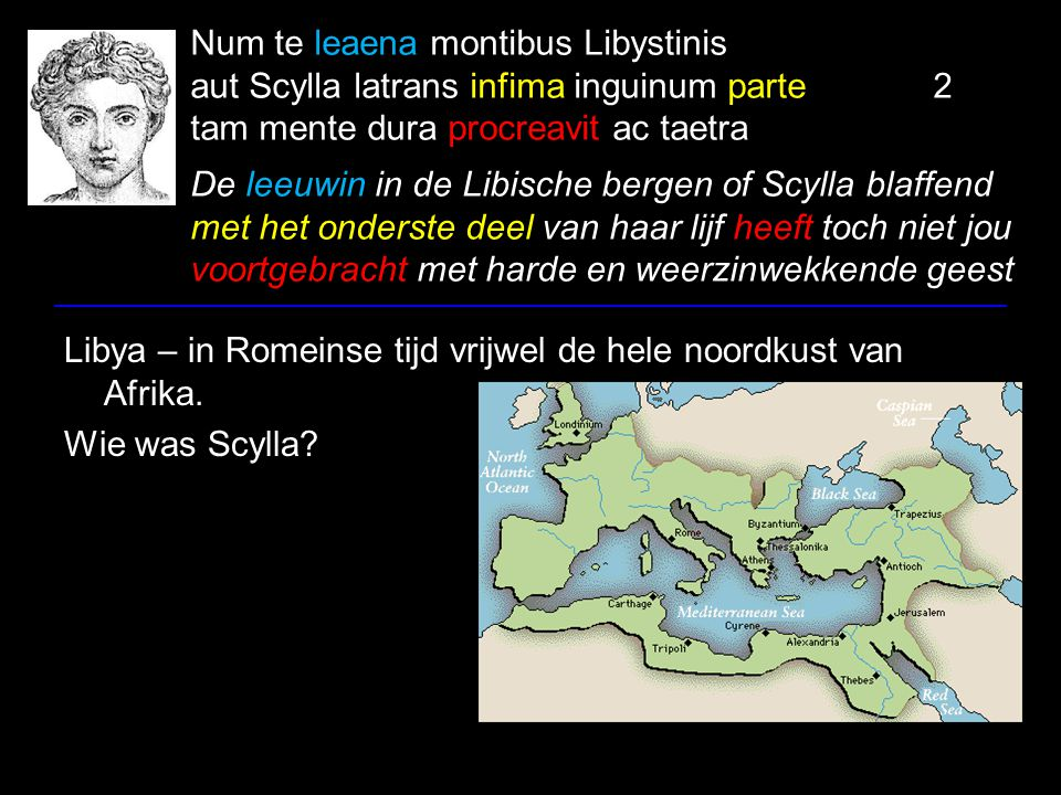 Num te leaena montibus Libystinis aut Scylla latrans infima inguinum parte2 tam mente dura procreavit ac taetra De leeuwin in de Libische bergen of Sc