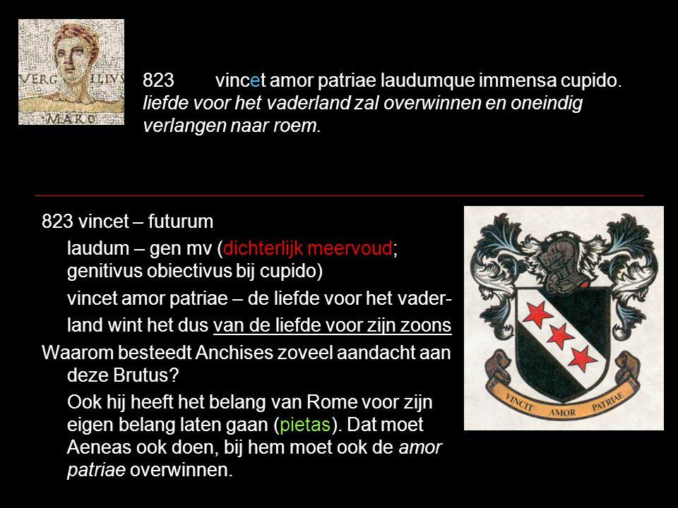 823 vincet amor patriae laudumque immensa cupido. liefde voor het vaderland zal overwinnen en oneindig verlangen naar roem. 823 vincet – futurum laudu