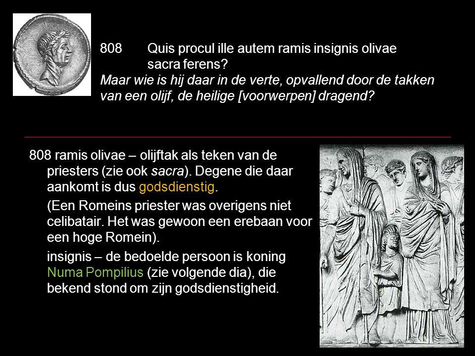 808Quis procul ille autem ramis insignis olivae sacra ferens? Maar wie is hij daar in de verte, opvallend door de takken van een olijf, de heilige [vo