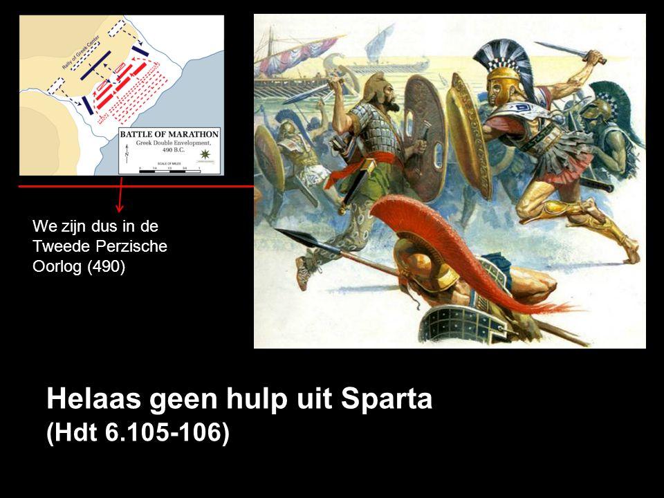 Helaas geen hulp uit Sparta (Hdt 6.105-106) We zijn dus in de Tweede Perzische Oorlog (490)