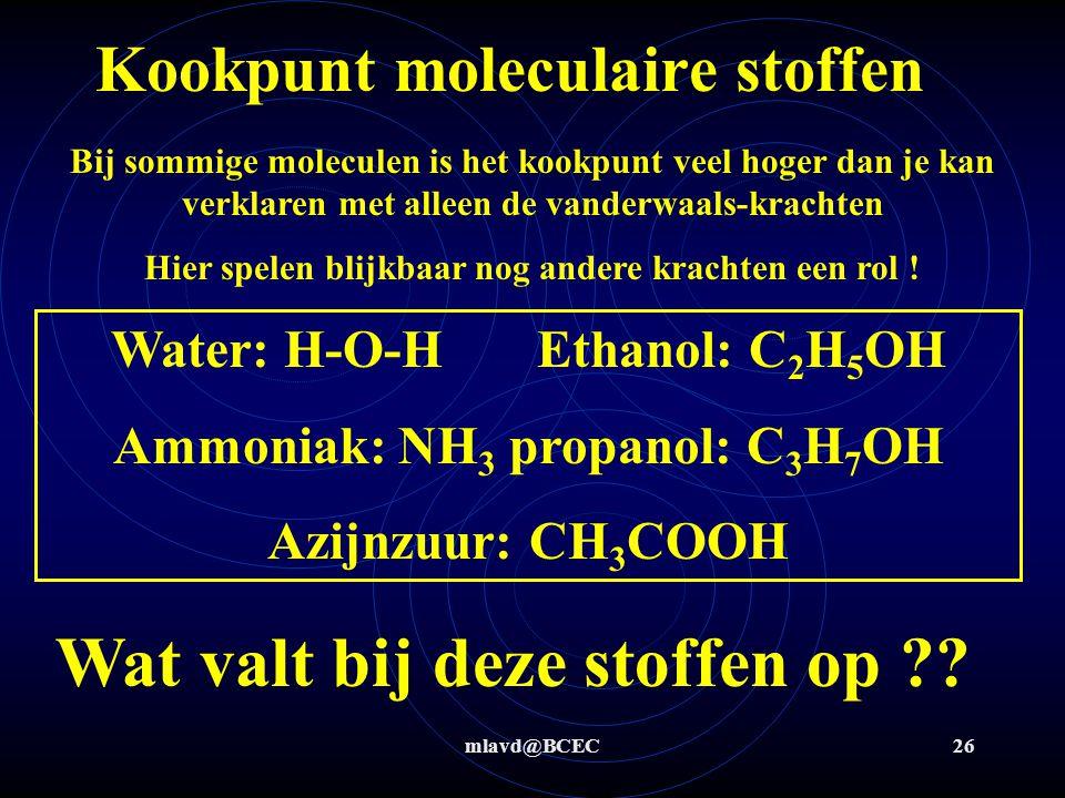 mlavd@BCEC25 Kookpunt moleculaire stoffen Bij sommige moleculen is het kookpunt veel hoger dan je kan verklaren met alleen de vanderwaals-krachten Mas