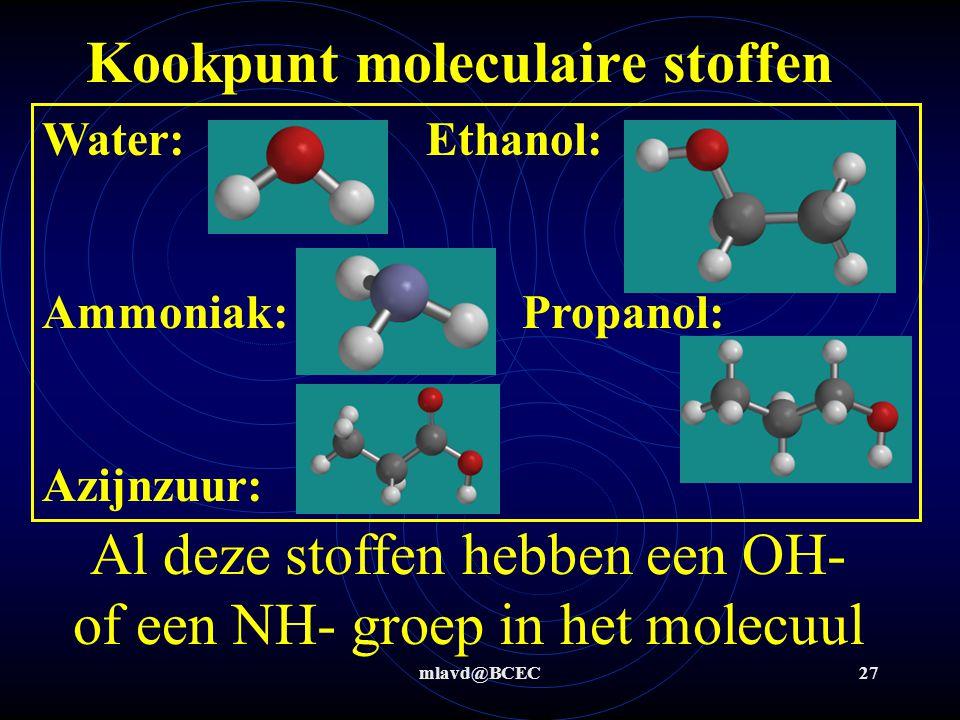 mlavd@BCEC26 Kookpunt moleculaire stoffen Bij sommige moleculen is het kookpunt veel hoger dan je kan verklaren met alleen de vanderwaals-krachten Hie