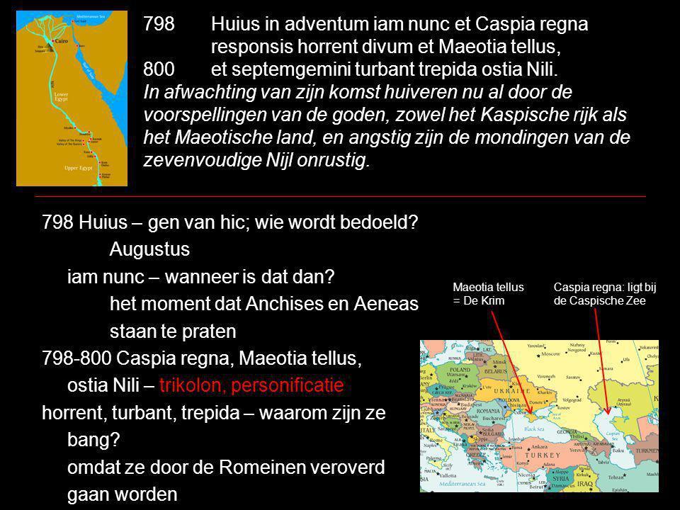 798Huius in adventum iam nunc et Caspia regna responsis horrent divum et Maeotia tellus, 800et septemgemini turbant trepida ostia Nili.