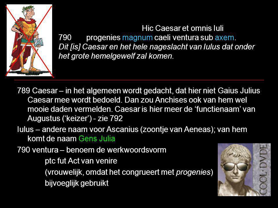 Hic Caesar et omnis Iuli 790progenies magnum caeli ventura sub axem.