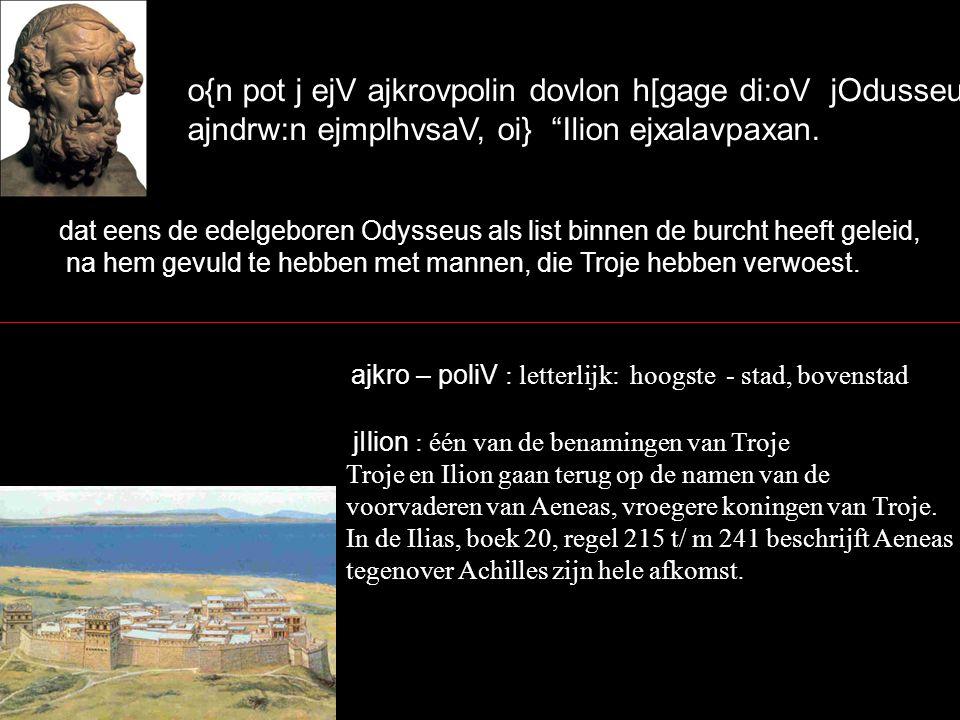 o{n pot j ejV ajkrovpolin dovlon h[gage di:oV jOdusseu;V, ajndrw:n ejmplhvsaV, oi} Ilion ejxalavpaxan.