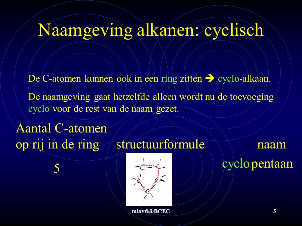 mlavd@BCEC5 Naamgeving alkanen: cyclisch De C-atomen kunnen ook in een ring zitten  cyclo-alkaan. De naamgeving gaat hetzelfde alleen wordt nu de toe