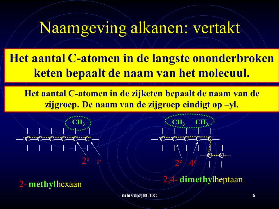 mlavd@BCEC6 Naamgeving alkanen: vertakt Het aantal C-atomen in de langste ononderbroken keten bepaalt de naam van het molecuul. Het aantal C-atomen in