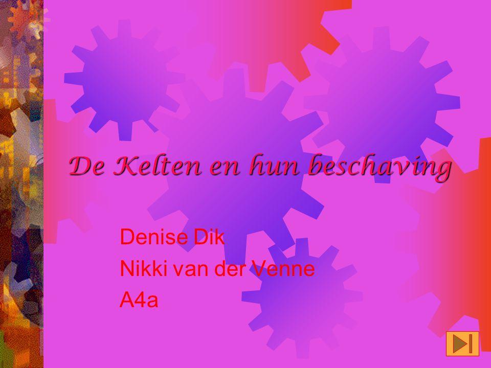 DeKeltenenhunbeschaving De Kelten en hun beschaving Denise Dik Nikki van der Venne A4a