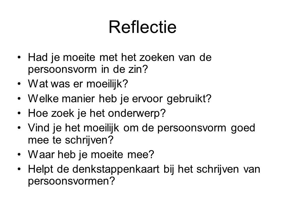 Reflectie Had je moeite met het zoeken van de persoonsvorm in de zin? Wat was er moeilijk? Welke manier heb je ervoor gebruikt? Hoe zoek je het onderw