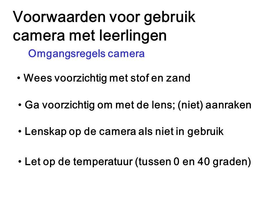 Voorwaarden voor gebruik camera met leerlingen Omgangsregels camera Wees voorzichtig met stof en zand Ga voorzichtig om met de lens; (niet) aanraken L