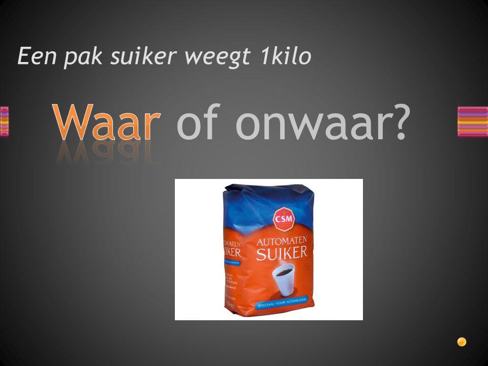 Waar of onwaar? Een pak suiker weegt 1kilo