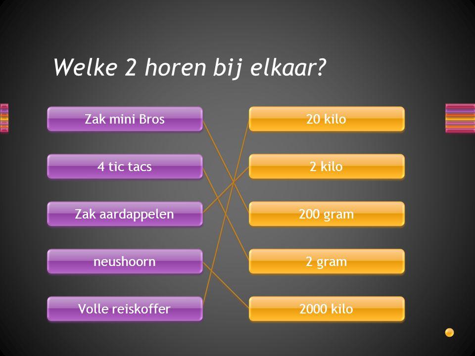 Zak mini Bros 4 tic tacs Zak aardappelen neushoorn Volle reiskoffer 20 kilo 2 kilo 200 gram 2 gram 2000 kilo Welke 2 horen bij elkaar?
