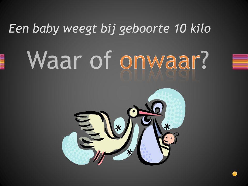 Waar of onwaar? Een baby weegt bij geboorte 10 kilo