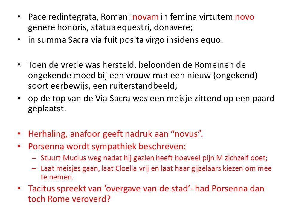 Pace redintegrata, Romani novam in femina virtutem novo genere honoris, statua equestri, donavere; in summa Sacra via fuit posita virgo insidens equo.