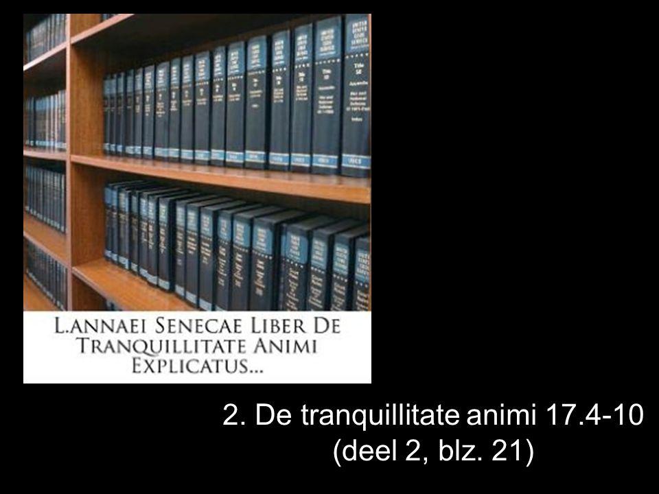 2. De tranquillitate animi 17.4-10 (deel 2, blz. 21)