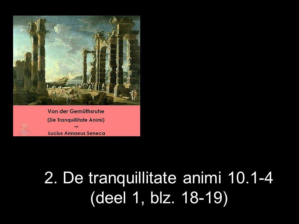 De tranquillitate animi = Over de rust van de geest (  gemoedsrust) In vorm een dialoog, feitelijk geen echt gesprek Vraag van Serenus aan Seneca om hulp bij het volgen van de weg van soberheid en eenvoud Dit zijn nl.