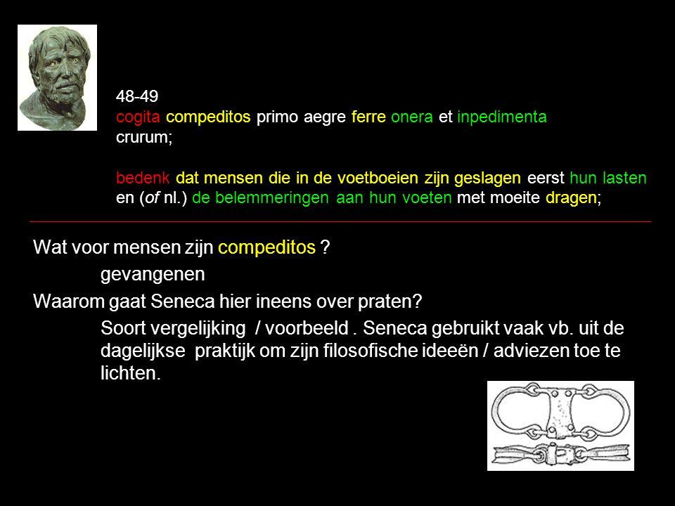 48-49 cogita compeditos primo aegre ferre onera et inpedimenta crurum; bedenk dat mensen die in de voetboeien zijn geslagen eerst hun lasten en (of nl