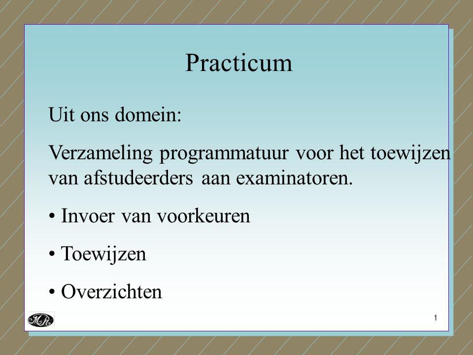 1 Uit ons domein: Verzameling programmatuur voor het toewijzen van afstudeerders aan examinatoren. Invoer van voorkeuren Toewijzen Overzichten Practic