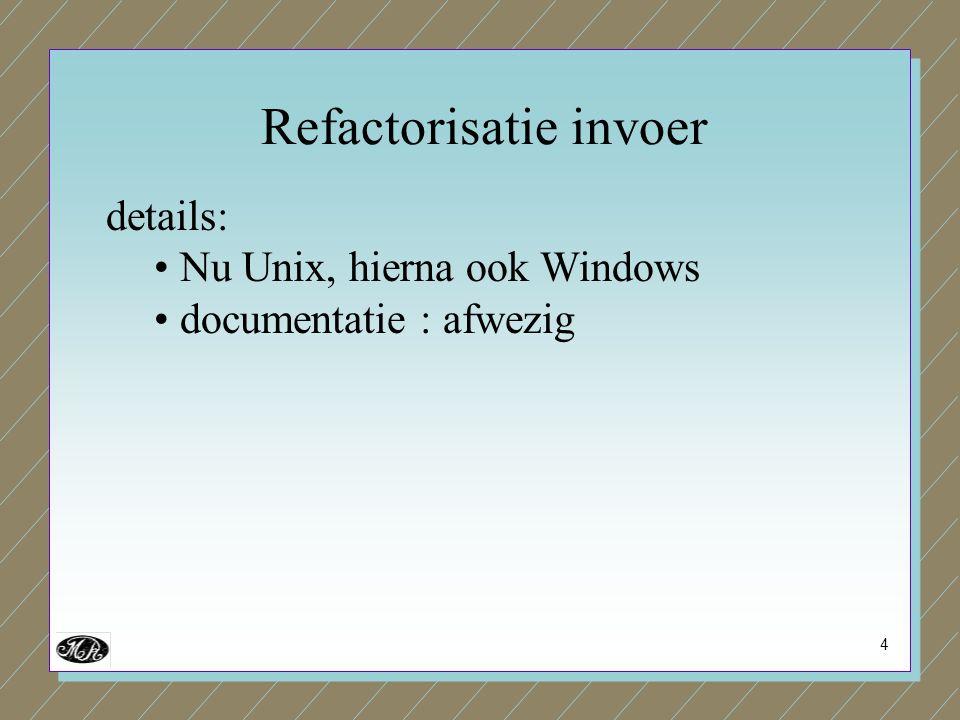 4 details: Nu Unix, hierna ook Windows documentatie : afwezig Refactorisatie invoer