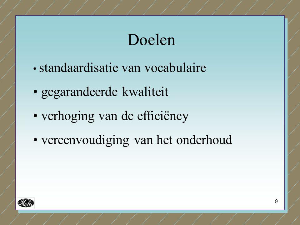 9 standaardisatie van vocabulaire gegarandeerde kwaliteit verhoging van de efficiëncy vereenvoudiging van het onderhoud Doelen