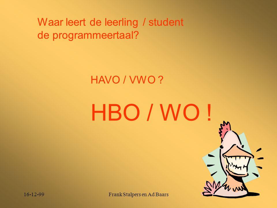 16-12-99Frank Stalpers en Ad Baars Waar leert de leerling / student de programmeertaal? HAVO / VWO ? HBO / WO !