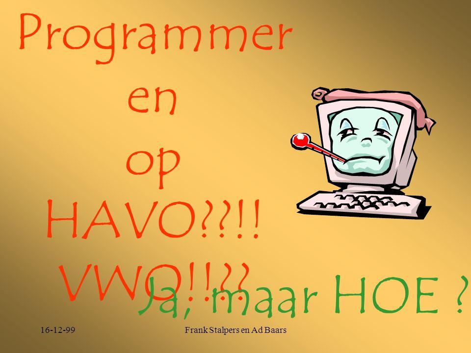 16-12-99Frank Stalpers en Ad Baars Programmer en op HAVO??!! VWO!!?? Ja, maar HOE ??