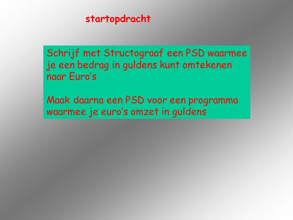 startopdracht Schrijf met Structograaf een PSD waarmee je een bedrag in guldens kunt omtekenen naar Euro's Maak daarna een PSD voor een programma waar