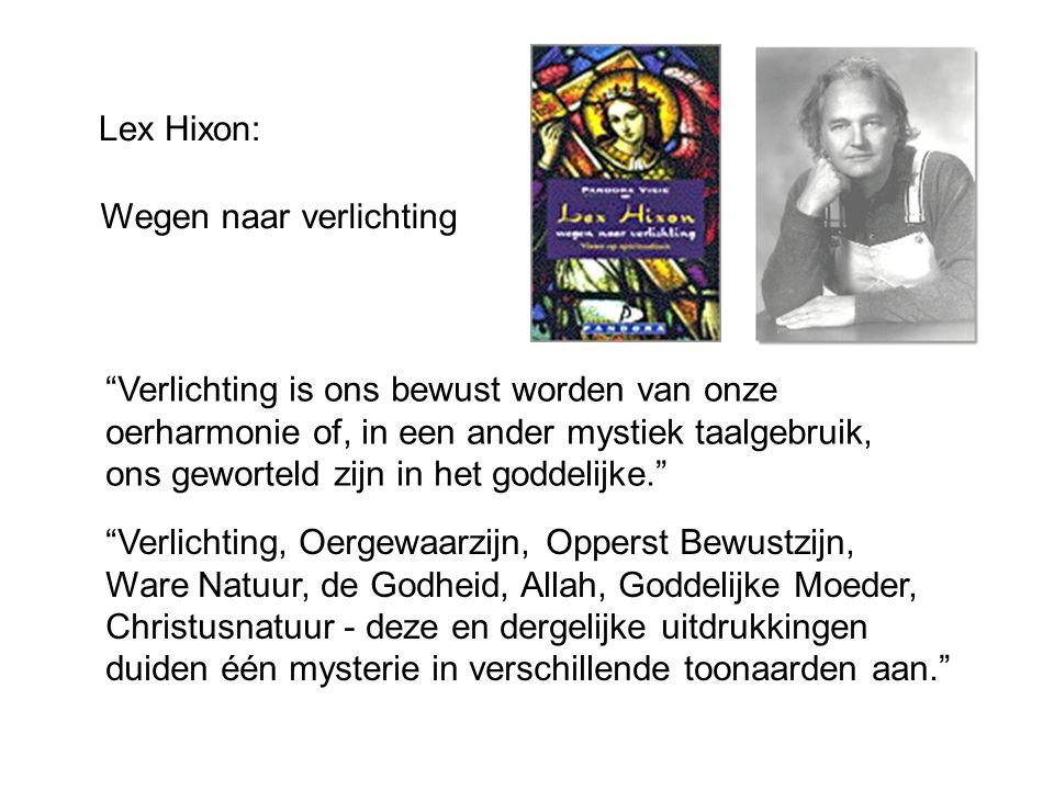 """Lex Hixon: """"Verlichting is ons bewust worden van onze oerharmonie of, in een ander mystiek taalgebruik, ons geworteld zijn in het goddelijke."""" """"Verlic"""