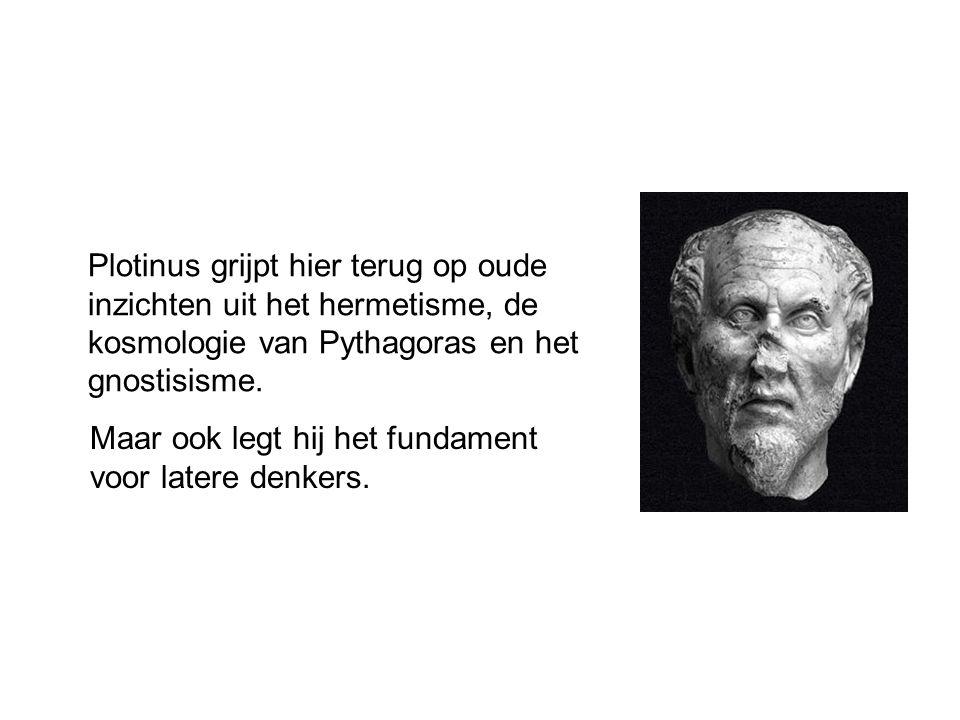 Plotinus grijpt hier terug op oude inzichten uit het hermetisme, de kosmologie van Pythagoras en het gnostisisme. Maar ook legt hij het fundament voor