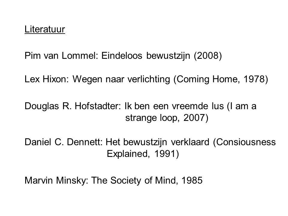 Literatuur Lex Hixon: Wegen naar verlichting (Coming Home, 1978) Daniel C. Dennett: Het bewustzijn verklaard (Consiousness Explained, 1991) Douglas R.