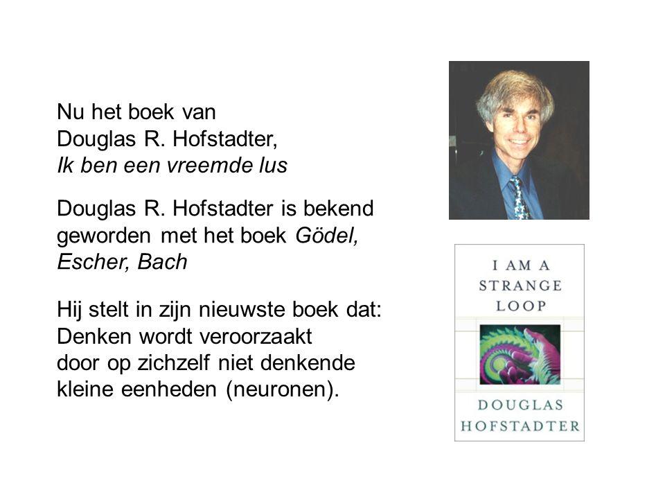 Nu het boek van Douglas R. Hofstadter, Ik ben een vreemde lus Hij stelt in zijn nieuwste boek dat: Denken wordt veroorzaakt door op zichzelf niet denk