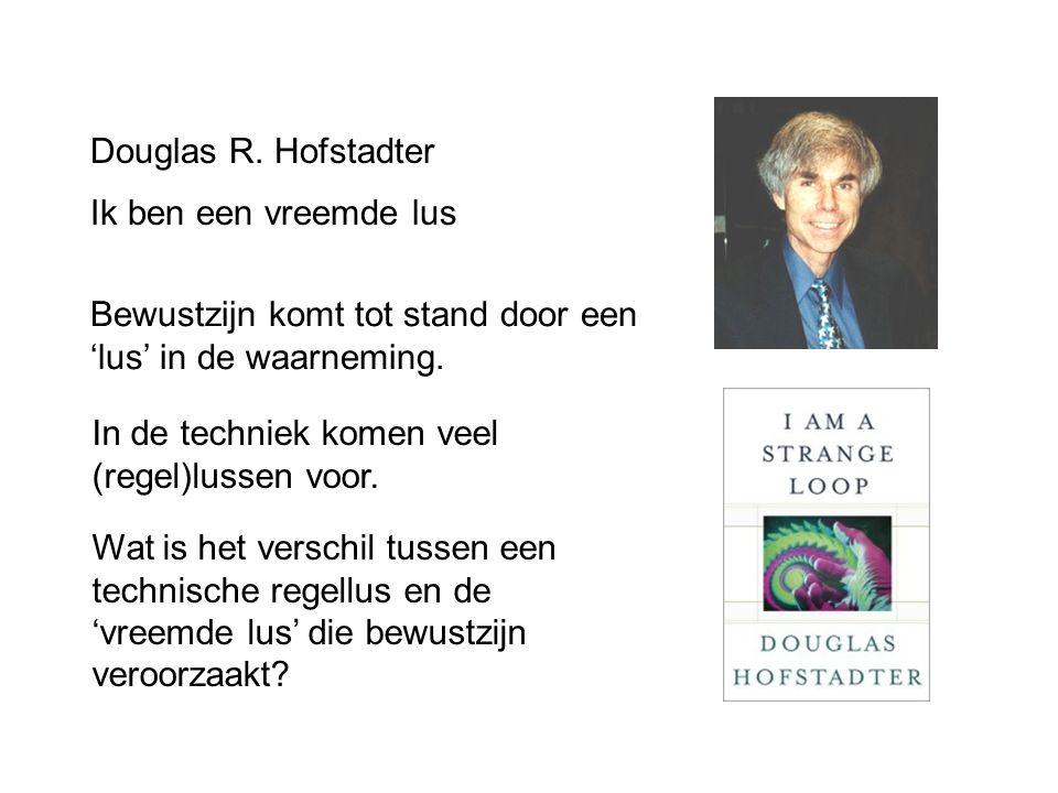 Douglas R. Hofstadter Ik ben een vreemde lus Bewustzijn komt tot stand door een 'lus' in de waarneming. In de techniek komen veel (regel)lussen voor.