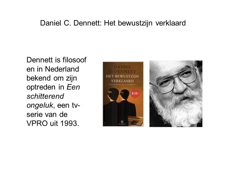Daniel C. Dennett: Het bewustzijn verklaard Dennett is filosoof en in Nederland bekend om zijn optreden in Een schitterend ongeluk, een tv- serie van