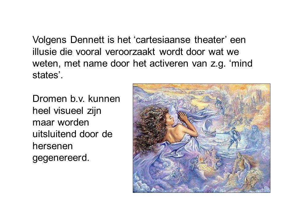 Volgens Dennett is het 'cartesiaanse theater' een illusie die vooral veroorzaakt wordt door wat we weten, met name door het activeren van z.g. 'mind s