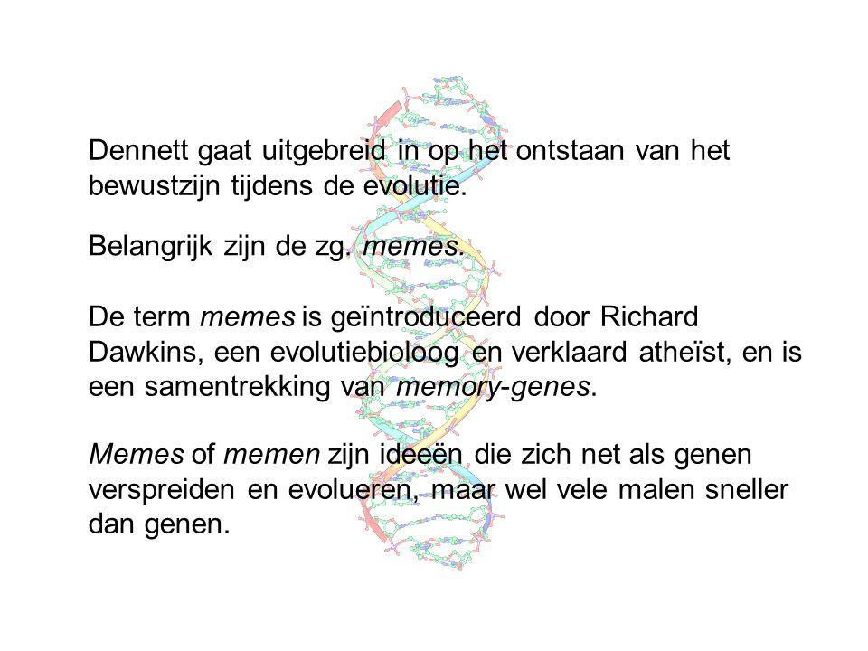 Dennett gaat uitgebreid in op het ontstaan van het bewustzijn tijdens de evolutie. Belangrijk zijn de zg. memes. De term memes is geïntroduceerd door