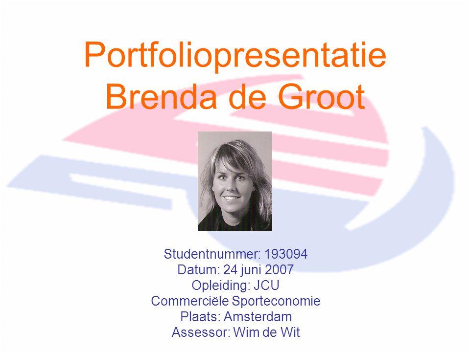 Portfoliopresentatie Brenda de Groot Studentnummer: 193094 Datum: 24 juni 2007 Opleiding: JCU Commerciële Sporteconomie Plaats: Amsterdam Assessor: Wim de Wit