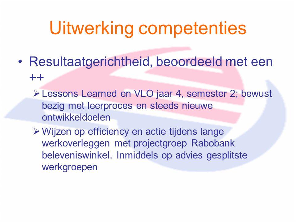 Uitwerking competenties Resultaatgerichtheid, beoordeeld met een ++  Lessons Learned en VLO jaar 4, semester 2; bewust bezig met leerproces en steeds