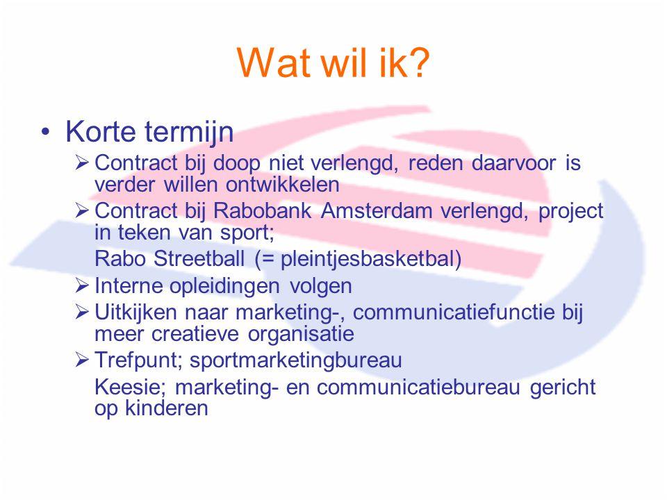 Wat wil ik? Korte termijn  Contract bij doop niet verlengd, reden daarvoor is verder willen ontwikkelen  Contract bij Rabobank Amsterdam verlengd, p