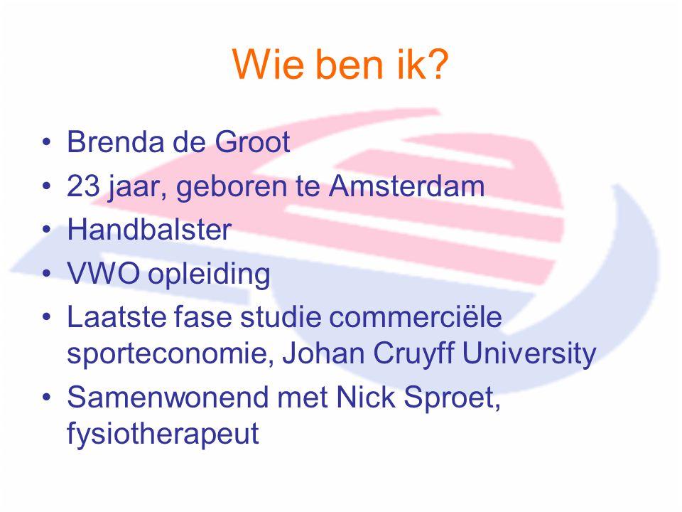 Wie ben ik? Brenda de Groot 23 jaar, geboren te Amsterdam Handbalster VWO opleiding Laatste fase studie commerciële sporteconomie, Johan Cruyff Univer