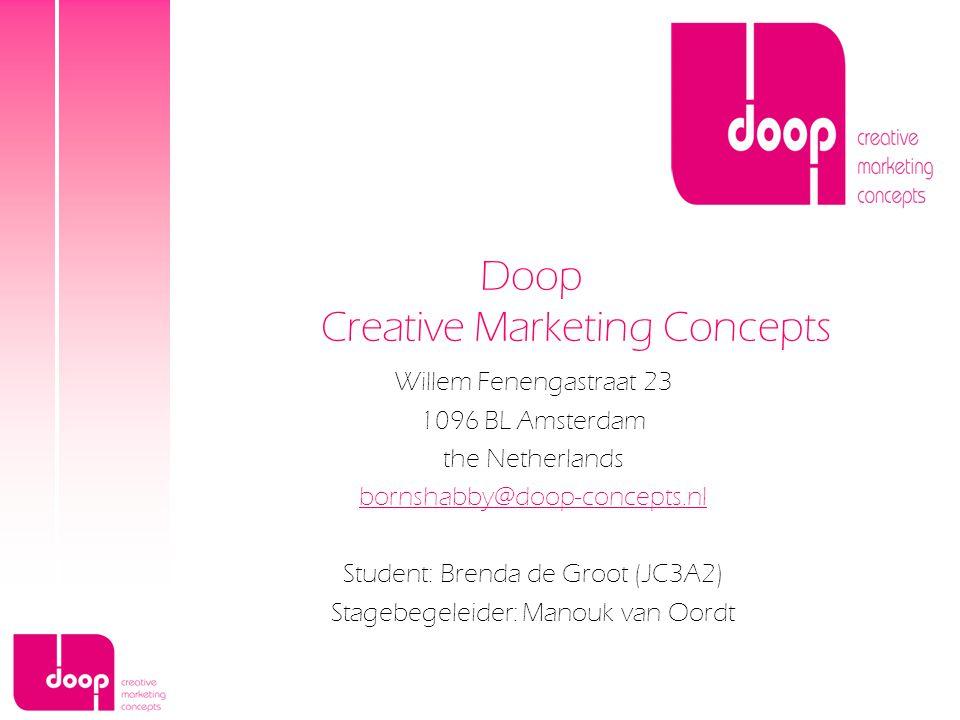 Willem Fenengastraat 23 1096 BL Amsterdam the Netherlands bornshabby@doop-concepts.nl Student: Brenda de Groot (JC3A2) Stagebegeleider: Manouk van Oor