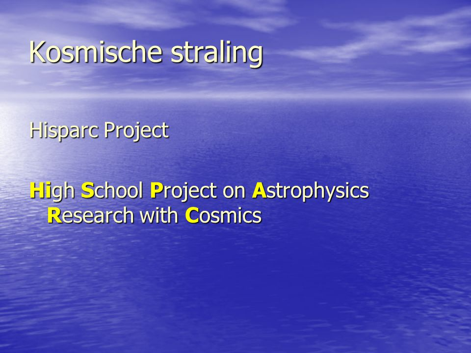 Kosmische straling Hisparc Project High School Project on Astrophysics Research with Cosmics