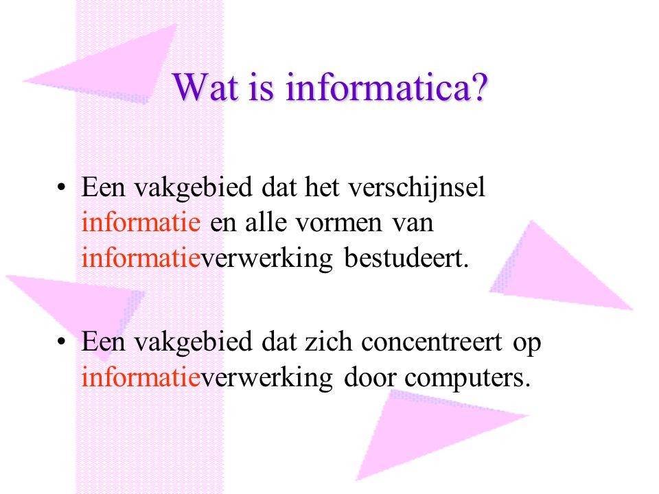 Wat is informatica? Een vakgebied dat het verschijnsel informatie en alle vormen van informatieverwerking bestudeert. Een vakgebied dat zich concentre