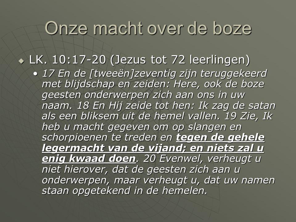 Onze macht over de boze  LK. 10:17-20 (Jezus tot 72 leerlingen) 17 En de [tweeën]zeventig zijn teruggekeerd met blijdschap en zeiden: Here, ook de bo