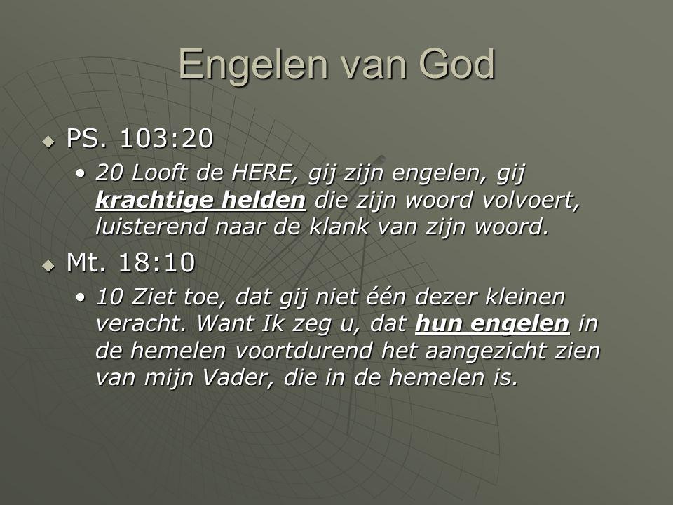 Engelen van God  PS. 103:20 20 Looft de HERE, gij zijn engelen, gij krachtige helden die zijn woord volvoert, luisterend naar de klank van zijn woord